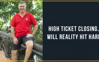 High Ticket Closing… Will Reality Hit Hard?